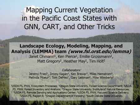 Mapping Current Vegetation in the Pacific Coast States with GNN, CART, and Other Tricks Landscape Ecology, Modeling, Mapping, and Analysis (LEMMA) team.