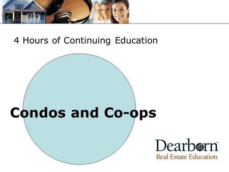 Condos and Co-ops 4 Hours of Continuing Education.