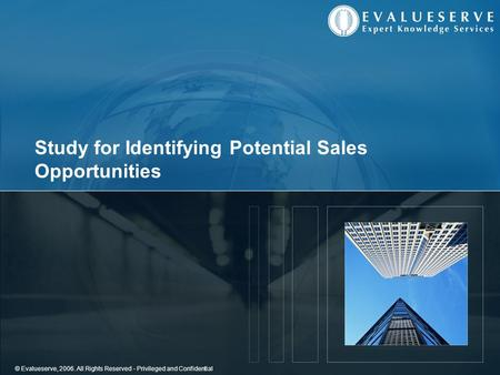© Evalueserve, 2006. All Rights Reserved - Privileged and Confidential Study for Identifying Potential Sales Opportunities.