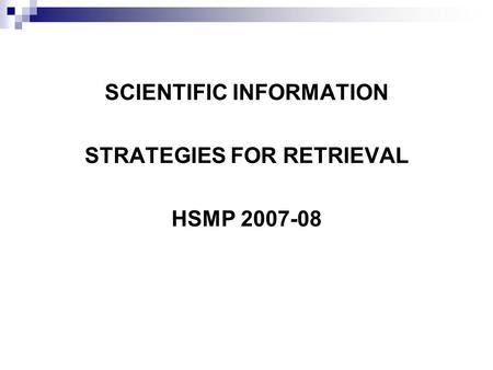 SCIENTIFIC INFORMATION STRATEGIES FOR RETRIEVAL HSMP 2007-08.