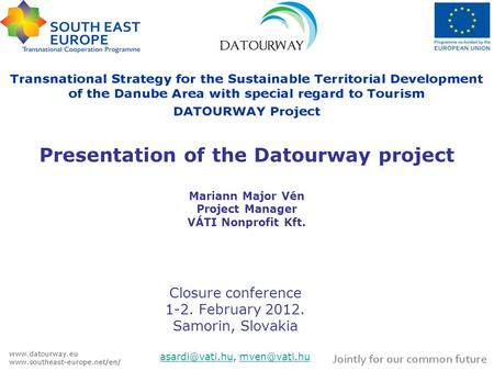 Presentation of the Datourway project Mariann Major Vén Project Manager VÁTI Nonprofit Kft. Closure conference 1-2. February 2012. Samorin, Slovakia