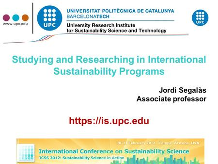 Studying and Researching in International Sustainability Programs Jordi Segalàs Associate professor https://is.upc.edu.