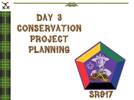 DAY 3 Conservation Project Planning Sr917. HOW DO YOU MAKE CONSERVATION A REGULAR PART OF YOUR UNIT PROGRAM?
