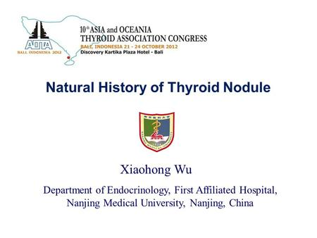 Natural History of Thyroid Nodule Xiaohong Wu Department of Endocrinology, First Affiliated Hospital, Nanjing Medical University, Nanjing, China.