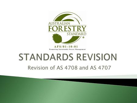 Revision of AS 4708 and AS 4707.  AFSL announces the 5-yearly revision process of the Australian Standards for Sustainable Forest Management (AS 4708)