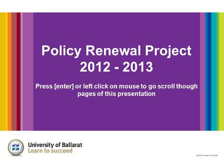 Policy Renewal Project 2012 - 2013 Press [enter] or left click on mouse to go scroll though pages of this presentation.