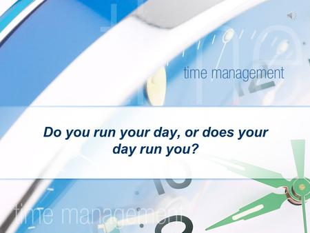 Do you run your day, or does your day run you? Definitions: Time Management is the fact or process of using one's time more effectively or productively,