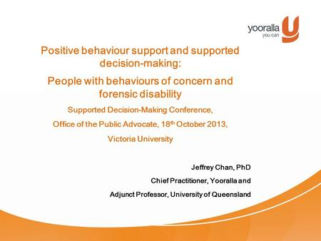 Positive behaviour support and supported decision-making: People with behaviours of concern and forensic disability Supported Decision-Making Conference,
