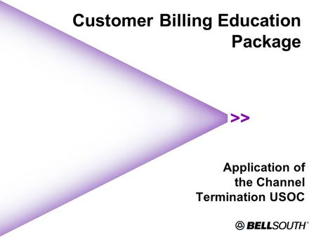 Customer Billing Education Package Application of the Channel Termination USOC.