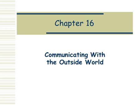 Chapter 16 Communicating With the Outside World. Motivation  In Chapter 3 we learned how to do basic IO, but it was fairly limited.  In this chapter.