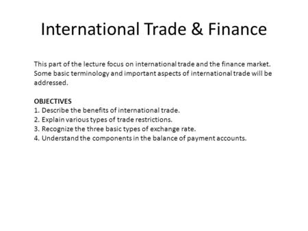 International Trade & Finance This part of the lecture focus on international trade and the finance market. Some basic terminology and important aspects.