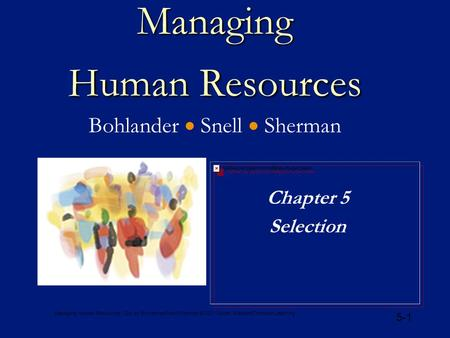Managing Human Resources, 12e, by Bohlander/Snell/Sherman © 2001 South-Western/Thomson Learning 5-1 Managing Human Resources Managing Human Resources Bohlander.