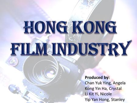 Produced by: Chan Yuk Ying, Angela Kong Yin Ha, Crystal Li Kit Yi, Nicole Yip Yan Hong, Stanley.
