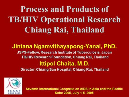 Process and Products of TB/HIV Operational Research Chiang Rai, Thailand Jintana Ngamvithayapong-Yanai, PhD. JSPS-Fellow, Research Institute of Tuberculosis,