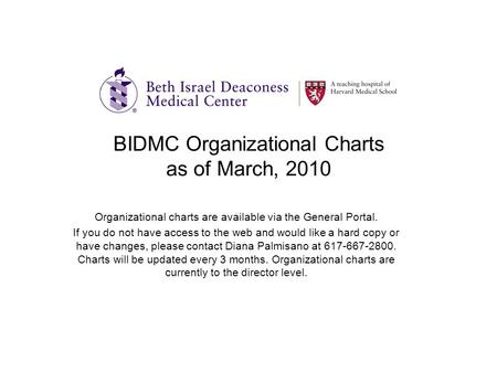BIDMC Organizational Charts as of March, 2010 Organizational charts are available via the General Portal. If you do not have access to the web and would.