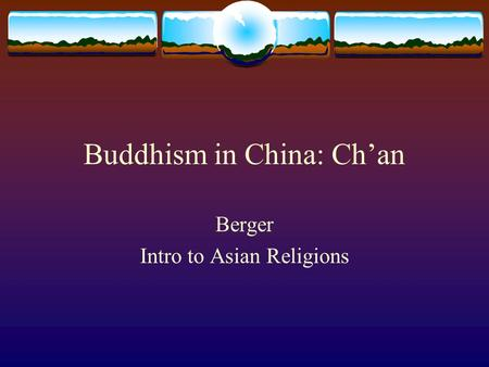 Buddhism in China: Ch'an Berger Intro to Asian Religions.
