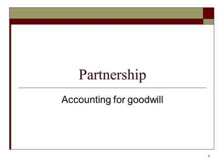 1 Partnership Accounting for goodwill. 2 Goodwill Goodwill = Selling price as a going concern – Fair value of separate net assets Goodwill = Selling price.