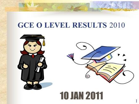 1 GCE O LEVEL RESULTS 2010 10 JAN 2011. 2 Awards Winners.