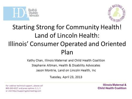 Illinois Maternal & Child Health Coalition Starting Strong for Community Health! The Affordable Care Act and Medicaid Expansion Kathy Chan, Illinois Maternal.