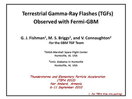 Terrestrial Gamma-Ray Flashes (TGFs) Observed with Fermi-GBM G. J. Fishman 1, M. S. Briggs 2, and V. Connaughton 2 -for the GBM TGF Team 1 NASA-Marshall.