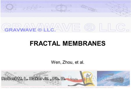 FRACTAL MEMBRANES Wen, Zhou, et al.. Applied Physics Letters Volume 82, No. 7, 17 February 2003 Abstract: Reflectivity of Planar Metallic Fractal Patterns.