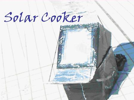 Solar Cooker. Introduction Nowadays, popularity of solar cooker is widespread from Europe to Asia. Our group wants to find out what the structure of the.