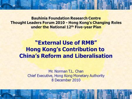 "Bauhinia Foundation Research Centre Thought Leaders Forum 2010 - Hong Kong's Changing Roles under the National 12 th Five-year Plan ""External Use of RMB"""
