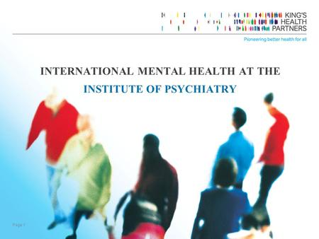 Page 1 INTERNATIONAL MENTAL HEALTH AT THE INSTITUTE OF PSYCHIATRY.