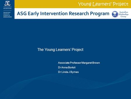 The Young Learners' Project Associate Professor Margaret Brown Dr Anna Bortoli Dr Linda J Byrnes.