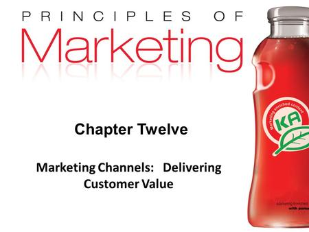 Chapter 12 - slide 1 Copyright © 2009 Pearson Education, Inc. Publishing as Prentice Hall Chapter Twelve Marketing Channels: Delivering Customer Value.