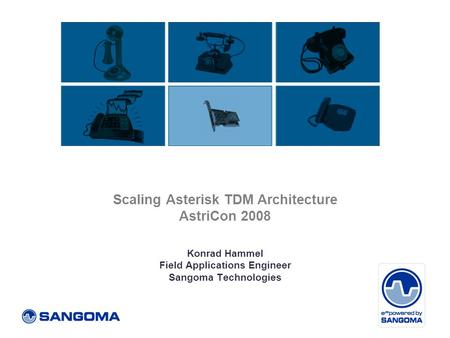 Scaling Asterisk TDM Architecture AstriCon 2008 Konrad Hammel Field Applications Engineer Sangoma Technologies.