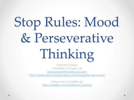 Stop Rules: Mood & Perseverative Thinking Graham Davey University of Sussex, UK