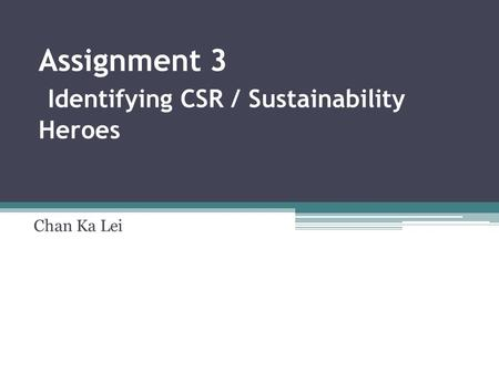Assignment 3 Identifying CSR / Sustainability Heroes Chan Ka Lei.