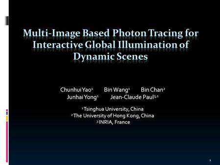 Chunhui Yao 1 Bin Wang 1 Bin Chan 2 Junhai Yong 1 Jean-Claude Paul 3,1 1 Tsinghua University, China 2 The University of Hong Kong, China 3 INRIA, France.