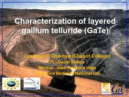 2012 Transfer-to-Excellence Research Experiences for Undergraduates Program (TTE REU) Characterization of layered gallium telluride (GaTe) Omotayo O Olukoya.