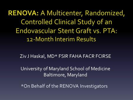RENOVA: A Multicenter, Randomized, Controlled Clinical Study of an Endovascular Stent Graft vs. PTA: 12-Month Interim Results *On Behalf of the RENOVA.