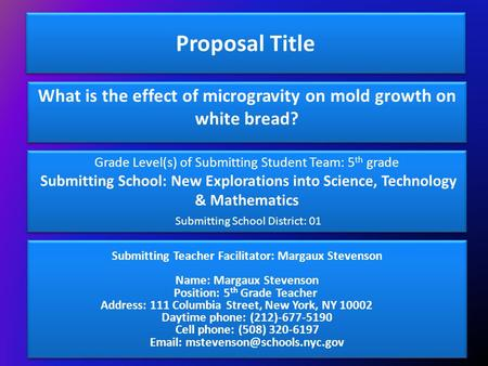 Proposal Title What is the effect of microgravity on mold growth on white bread? Grade Level(s) of Submitting Student Team: 5th grade  Submitting School: