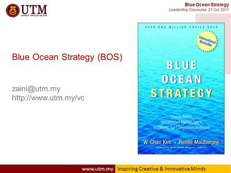 Creative & Innovative Minds Blue Ocean Strategy Leadership Discourse. 21 Oct 2011 Blue Ocean Strategy (BOS)