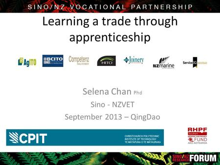 Learning a trade through apprenticeship Selena Chan Phd Sino - NZVET September 2013 – QingDao.