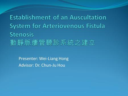 Presenter: Wei-Liang Hong Advisor: Dr. Chun-Ju Hou.