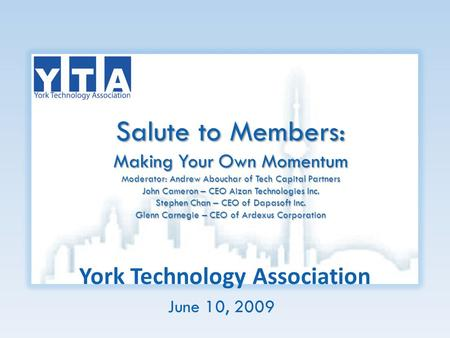 York Technology Association Salute to Members: Making Your Own Momentum Moderator: Andrew Abouchar of Tech Capital Partners John Cameron – CEO Aizan Technologies.