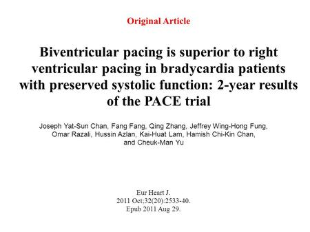 Original Article Biventricular pacing is superior to right ventricular pacing in bradycardia patients with preserved systolic function: 2-year results.