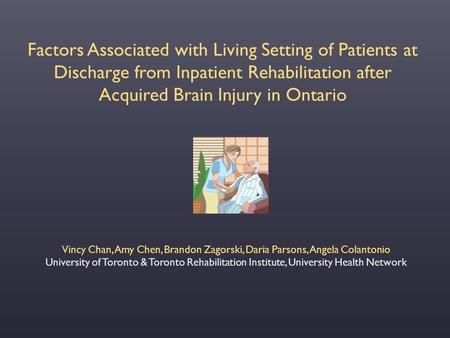 Factors Associated with Living Setting of Patients at Discharge from Inpatient Rehabilitation after Acquired Brain Injury in Ontario Vincy Chan, Amy Chen,