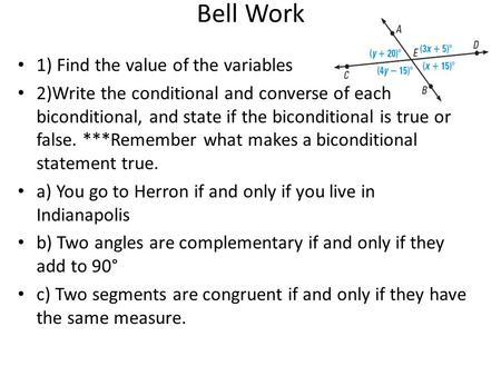Bell Work 1) Find the value of the variables 2)Write the conditional and converse of each biconditional, and state if the biconditional is true or false.