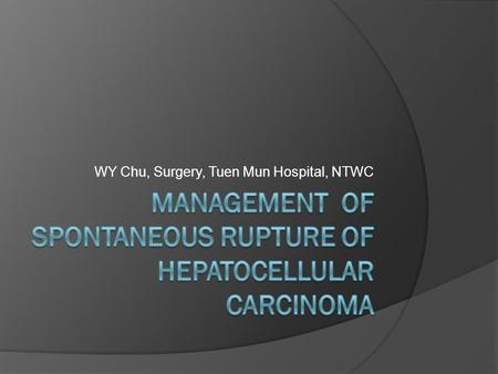 WY Chu, Surgery, Tuen Mun Hospital, NTWC.  Initial management as a HST in rupture HCC.