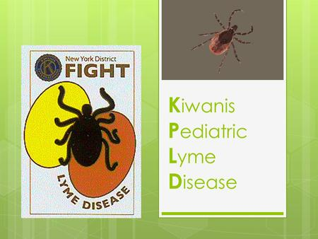 K iwanis P ediatric L yme D isease. What is Lyme Disease?  Lyme Disease is a gruesome disease caused by bacteria usually transmitted by deer ticks. 