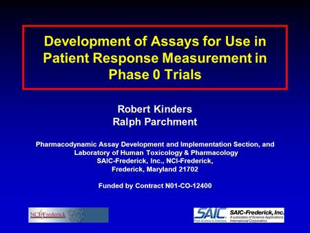 Development of Assays for Use in Patient Response Measurement in Phase 0 Trials Robert Kinders Ralph Parchment Pharmacodynamic Assay Development and Implementation.