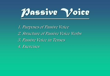 Passive Voice 1. Purposes of Passive Voice