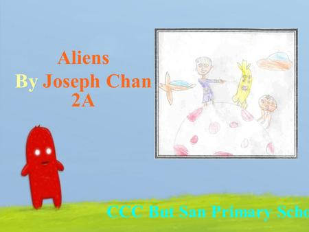 Aliens By Joseph Chan 2A CCC But San Primary School.