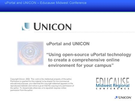 "UPortal and UNICON – Educause Midwest Conference uPortal and UNICON ""Using open-source uPortal technology to create a comprehensive online environment."